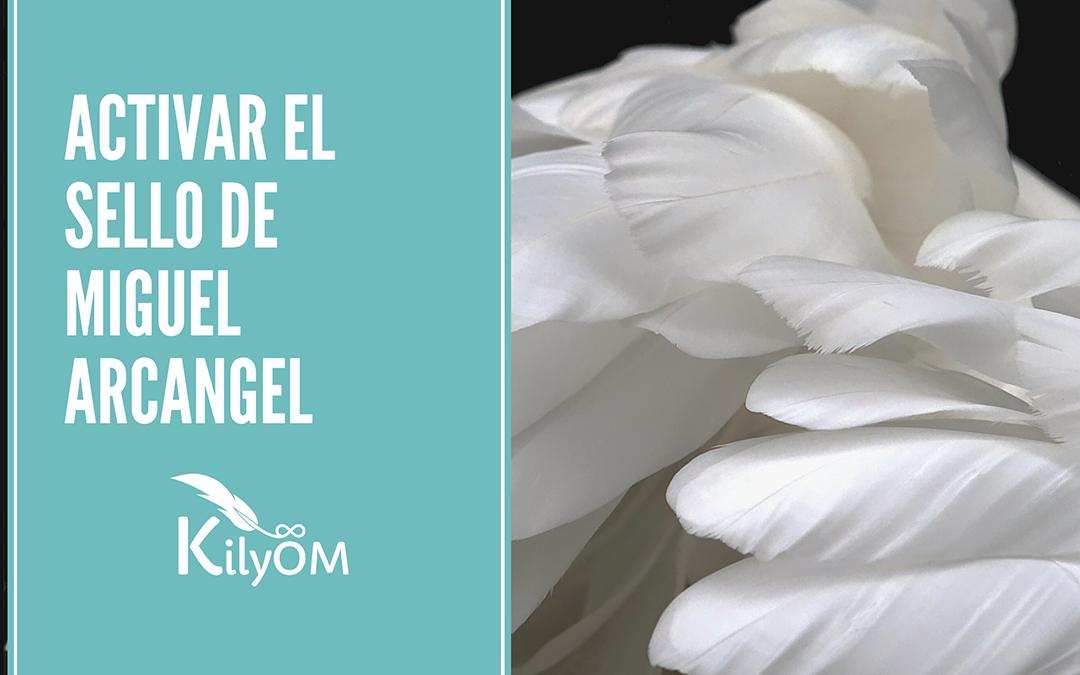 Activar el SELLO DE MIGUEL ARCANGEL